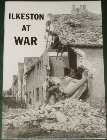 Ilkeston At War - Pictures and Reminiscences of Life on the Home Front 1939-1945